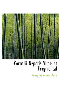 Cornelii Nepotis Vitae Et Fragmental by Georg Aenotheus Koch