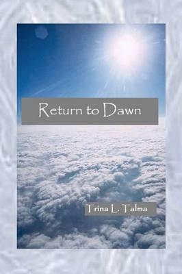 Return to Dawn by Trina L. Talma