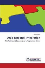 Arab Regional Integration by Lakkis Ramy