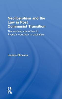 Neoliberalism and the Law in Post Communist Transition by Ioannis Glinavos image