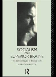 Socialism and Superior Brains: The Political Thought of George Bernard Shaw by Gareth Griffith image