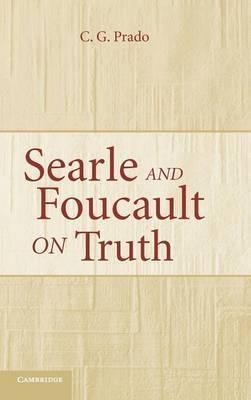 Searle and Foucault on Truth by C.G. Prado