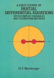 A First Course in Partial Differential Equations with Complex Variables and Transform Methods by Hans F. Weinberger