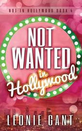 Not Wanted in Hollywood by Leonie Gant