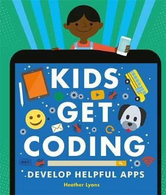 Kids Get Coding: Develop Helpful Apps by Heather Lyons image