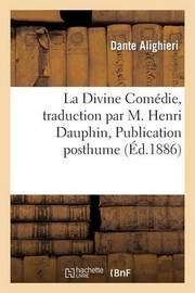 La Divine Comedie, Traduction Par M. Henri Dauphin, Publication Posthume by Dante Alighieri