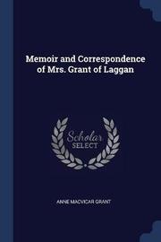 Memoir and Correspondence of Mrs. Grant of Laggan by Anne Macvicar Grant