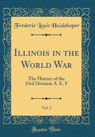 Illinois in the World War, Vol. 3 by Frederic Louis Huidekoper