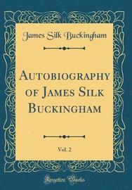 Autobiography of James Silk Buckingham, Vol. 2 (Classic Reprint) by James Silk Buckingham image