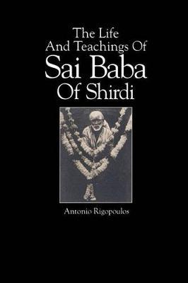 The Life And Teachings Of Sai Baba Of Shirdi by Antonio Rigopoulos