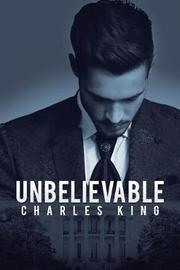 Unbelievable by Charles King