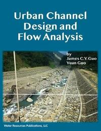 Urban Channel Design and Flow Analysis by James C Y Guo