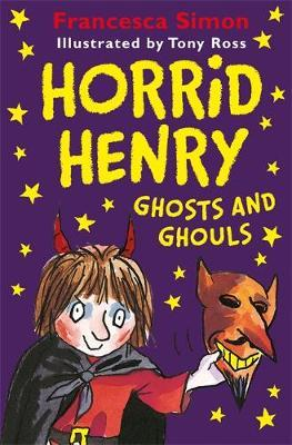 Horrid Henry Ghosts and Ghouls by Francesca Simon