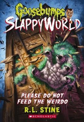 Goosebumps SlappyWorld #4: Please Do Not Feed the Weirdo by R.L. Stine image