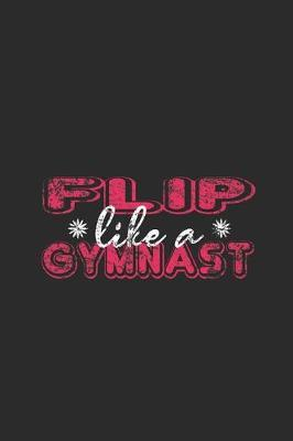 Flip Like A Gymnast by Gymnastics Publishing