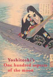 Yoshitoshi's One Hundred Aspects of the Moon by John Stevenson