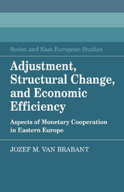 Adjustment, Structural Change, and Economic Efficiency by Jozef M.Van Brabant