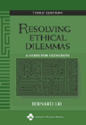 Resolving Ethical Dilemmas: A Guide for Clinicians by Bernard Lo