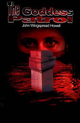 The Goddess Patrol by John Wingspread Howell