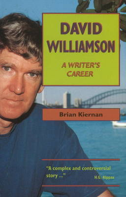 David Williamson: A Writer's Career by Brian Kiernan