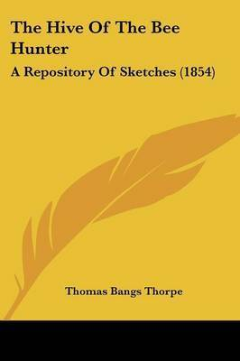 The Hive of the Bee Hunter: A Repository of Sketches (1854) by Thomas Bangs Thorpe