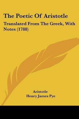 The Poetic of Aristotle: Translated from the Greek, with Notes (1788) by * Aristotle