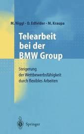 Telearbeit Bei Der BMW Group: Steigerung Der Wettbewerbsfahigkeit Durch Flexibles Arbeiten by M Niggl