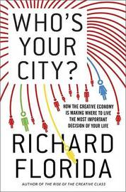 Who's Your City?: How the Creative Economy is Making Where to Live the Most Important Decision of Your Life by Richard Florida image
