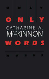 Only Words by Catharine A MacKinnon