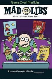Game Over! Mad Libs by Brandon T. Snider