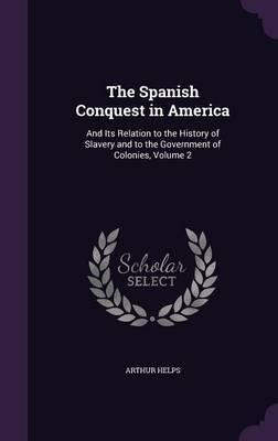 The Spanish Conquest in America by Arthur Helps image