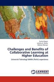Challenges and Benefits of Collaborative Learning at Higher Education by Surina Nayan