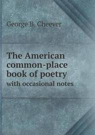 The American Common-Place Book of Poetry with Occasional Notes by George B Cheever