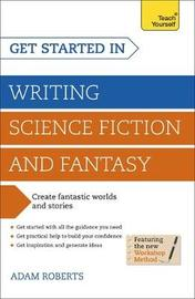 Get Started in Writing Science Fiction and Fantasy by Adam Roberts