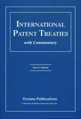 International Patent Treaties with Commentary by Jon Nelson