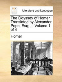 The Odyssey of Homer. Translated by Alexander Pope, Esq; ... Volume 1 of 4 by Homer