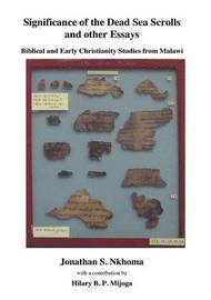 Significance of the Dead Sea Scrolls and Other Essays: Biblical and Early Christianity Studies from Malawi by Jonathan S. Nkhoma