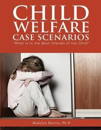 Child Welfare Case Scenarios by Madelyn Harvey