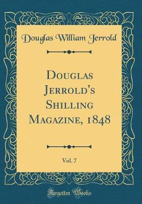 Douglas Jerrold's Shilling Magazine, 1848, Vol. 7 (Classic Reprint) by Douglas William Jerrold