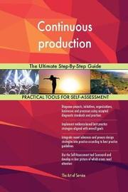 Continuous Production the Ultimate Step-By-Step Guide by Gerardus Blokdyk image