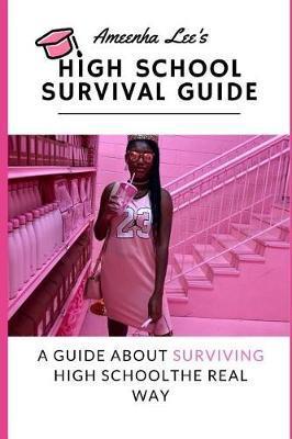 Ameenha Lee's High School Survival Guide by Ameenha Lee