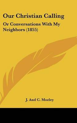 Our Christian Calling: Or Conversations With My Neighbors (1855) by J and C Mozley image