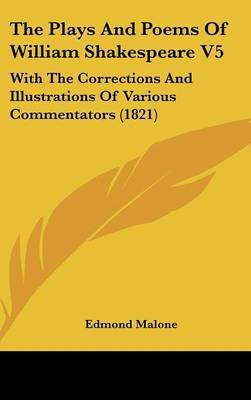 The Plays and Poems of William Shakespeare V5: With the Corrections and Illustrations of Various Commentators (1821) by Edmond Malone image