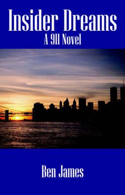 Insider Dreams: A 911 Novel by Ben James