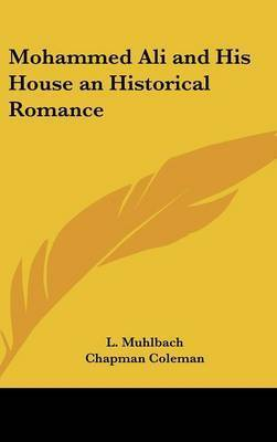 Mohammed Ali and His House an Historical Romance by Louise Muhlbach