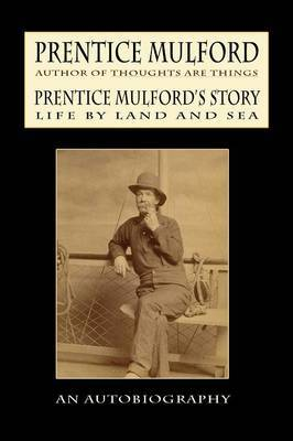 Prentice Mulford's Story: Life by Land and Sea by Prentice Mulford image