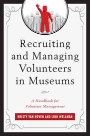 Recruiting and Managing Volunteers in Museums by Kristy Van Hoven