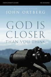 God Is Closer Than You Think Participant's Guide by John Ortberg