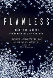 Flawless: Inside the Largest Diamond Heist in History by Scott Andrew Selby image