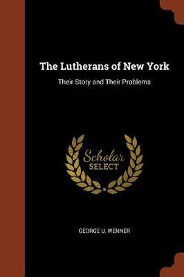 The Lutherans of New York by George U. Wenner